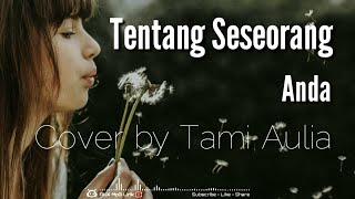 Anda Tentang Seseorang Lirik | Cover by Tami Aulia - 🎧AUX Mp3 Lirik