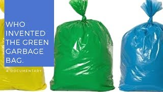 Who invented the green garbage bag . (English)