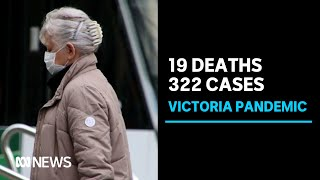 Victoria's coronavirus death toll rises by 19 as state detects 322 new cases | ABC News