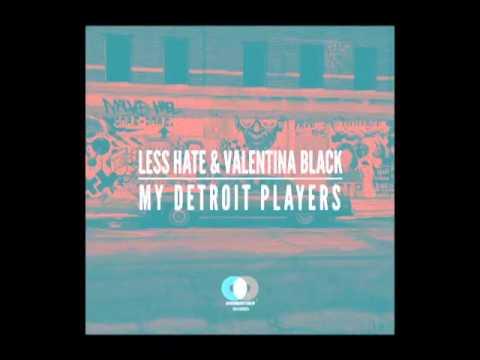 Less Hate, Valentina Black - My Detroit Players (Original)