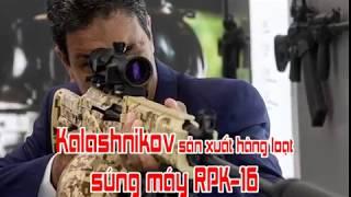 Kalashnikov sản xuất hàng loạt súng máy RPK 16