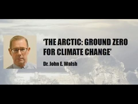 The Arctic: Ground Zero for Climate Change: Dr John Walsh (April 2017)