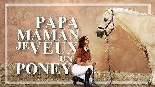 CONVAINCRE SES PARENTS D'AVOIR UN PONEY/CHEVAL...