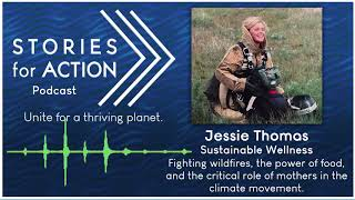 SFA Podcast: Jessie Thomas; Fighting wildfires, the power of food, & the impact of mothers' voices