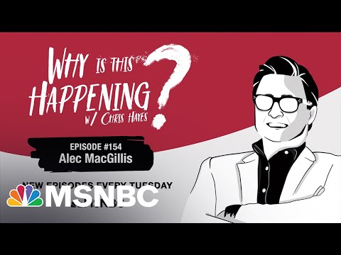 Chris Hayes Podcast With Alec MacGillis | Why Is This Happening? - Ep 154 | MSNBC
