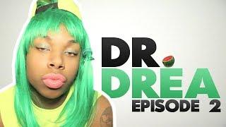 Dr. Drea: Episode 2