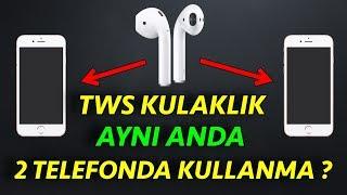 TWS Kulaklık 2 Telefonda aynı anda Nasıl Kullanılır Eşleştirilir ?