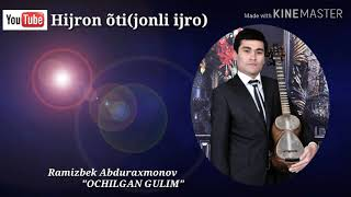 Ramizbek Abduraxmonov OCHILGAN GULIM 2019 Hijron õti Jonli Ijro