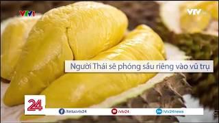 Đưa sầu Riêng vào Vũ Trụ của Thái Lan