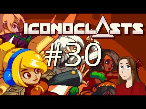 Let's Play Iconoclasts - Episode 30 [Nobel and Lawrence]