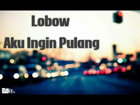 LOBOW- Aku Ingin Pulang [Lirik] by Dhit