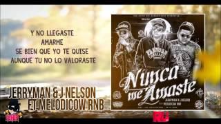 Nunca Me Amaste - Jerryman & J.Nelson Ft Melodicow Rnb ►NEW ® RAP ROMANTICO 2014 ◄