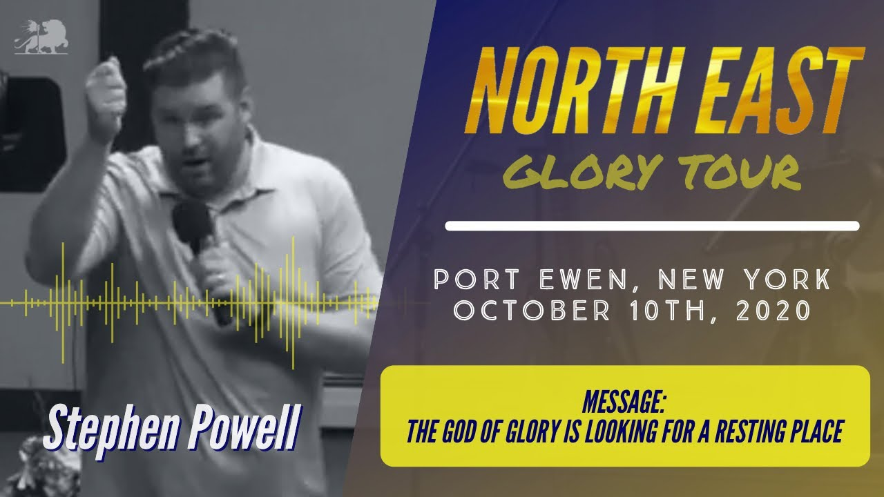 NORTHEAST GLORY TOUR | Stephen Powell | Message: The God of Glory is Looking for a Resting Place
