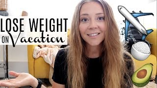 WEIGHT LOSS TRAVEL HACKS / HEALTHY EATING ON THE GO