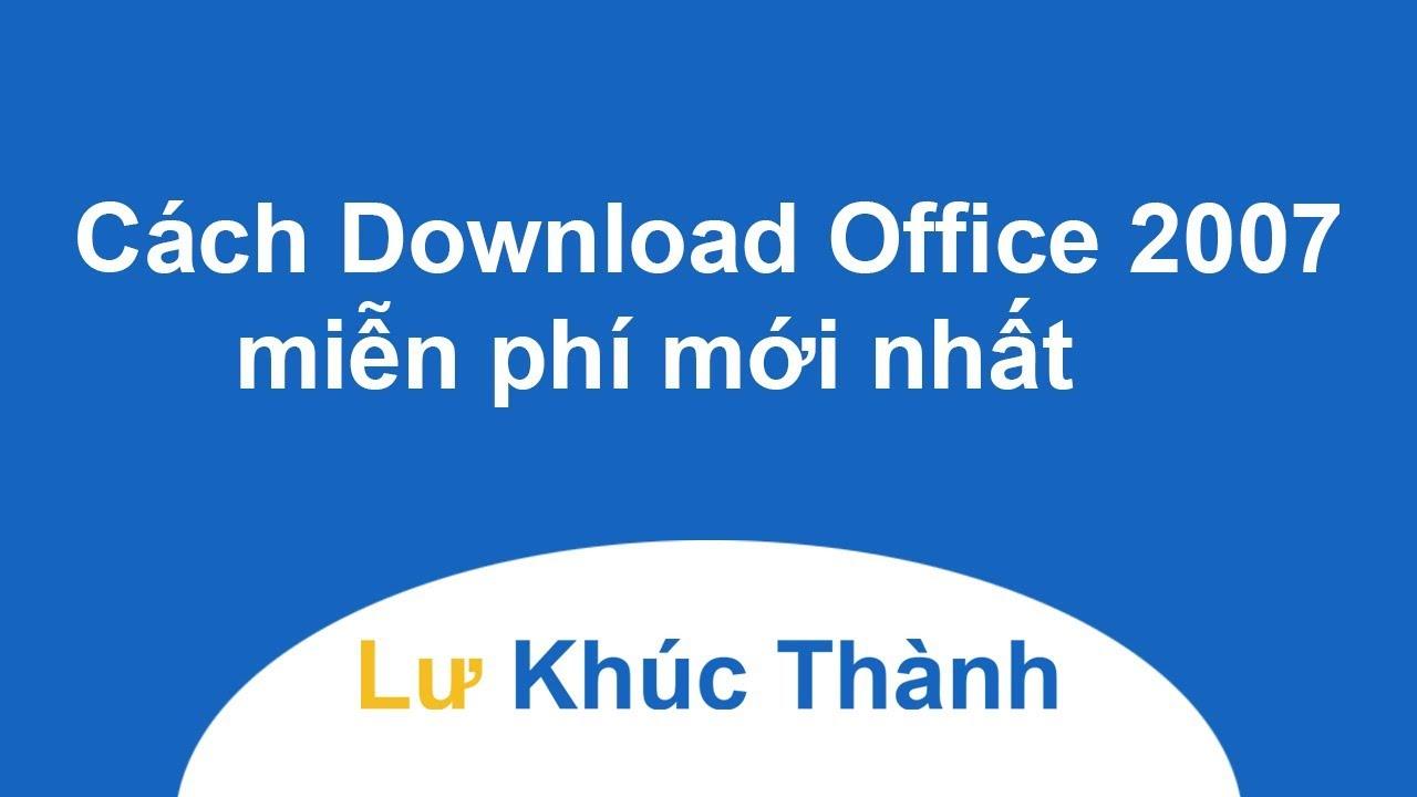 Cách Download tải Microsoft Office 2007 miễn phí mới nhất
