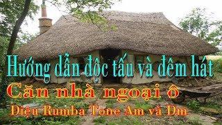 Hướng dẫn đệm hát và độc tấu bài hát Căn nhà ngoại ô Tone Am và Dm