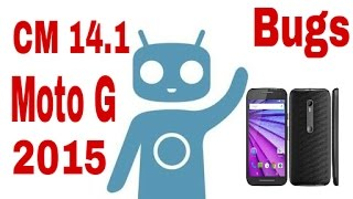 Bugs In CM 14.1 On Moto G3 ||