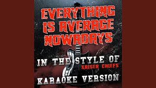 Everything Is Average Nowadays (In the Style of Kaiser Chiefs) (Karaoke Version)