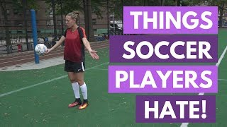 Things Soccer Players Hate