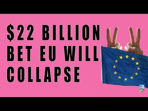World's Biggest Hedge Fund Just Bet $22 Billion That the EU Is Going To COLLAPSE!