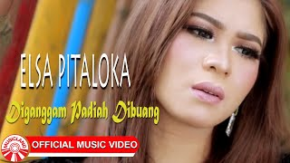 Elsa Pitaloka - Diganggam Padiah Dibuang Sayang [Official Music Video HD]