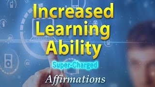 Increased Learning Ability - I Have A Brilliant Mind - Super-Charged Affirmations