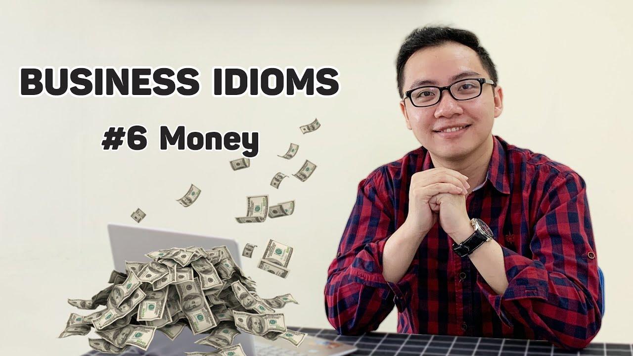 Business Idioms | THÀNH NGỮ VĂN PHÒNG cho người học tiếng Anh | Ep.6 [END] - Money