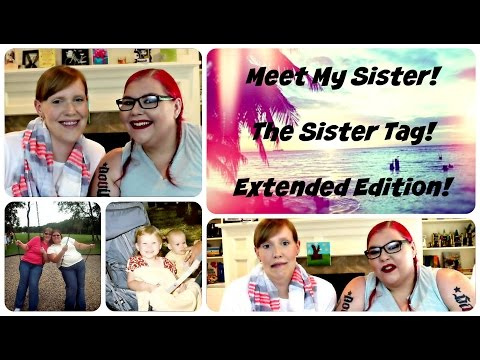 Meet My Sister! The Sister Tag- Extended Edition!