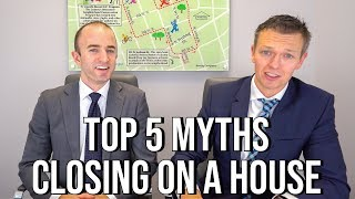 Closing on a House MYTHS - Top 5 Myths at Settlement when Buying a Home
