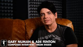 Gary Numan & Ade Fenton - Composer Interview - From Inside: Gary Numan Special Edition