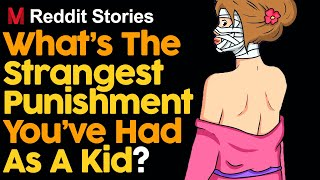 What's The Strangest Puniṡhment You've Had As A Kid?