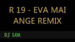 Video R 19 EVA MAI ANGE REMIX download MP3, 3GP, MP4, WEBM, AVI, FLV Januari 2018