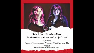 Famous Psychics and Mystics Who Changed The World - Episode 9 - Rebel Crow Psychic Show