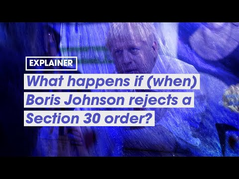 What happens if (when) Boris Johnson rejects a Section 30 order?