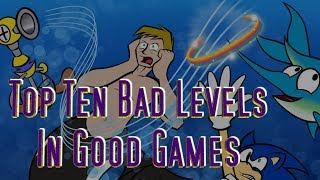 Top Ten Bad Levels In Good Games