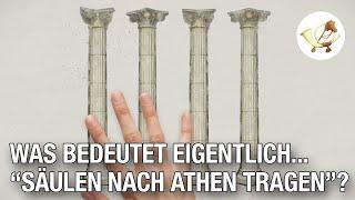Was bedeutet eigentlich … Säulen nach Athen tragen?