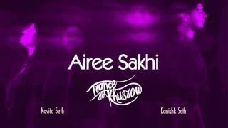 Kavita seth - airee sakhi | trance with khusrow | feat. kanishk seth