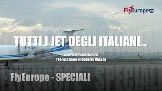 @FlyEurope.TV - TUTTI I JET DEGLI ITALIANI... - INCHIESTA DI FLYEUROPE.TV