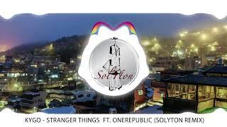 [REMIX] Kygo - Stranger Things ft. OneRepublic (Solyton REMIX)