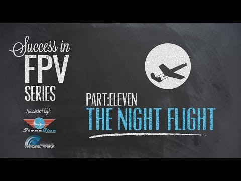 Success in FPV Part: 11 - The Night Flight
