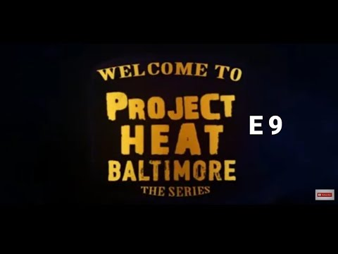 Project heat Baltimore | Episode 9