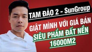 Giật mình với giá bán siêu phẩm đất nền 16.000m chân cáp treo SunGroup Tam Đảo 2| Trưởng Vũ Official