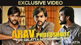 Exclusive Video: Arav Photoshoot for Galatta at Parambriym