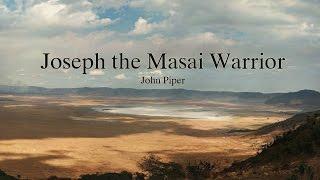 Joseph the Masai Warrior - John Piper