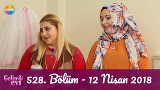 Gelin Evi 528. Bölüm   12 Nisan 2018