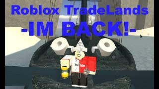 ROBLOX Tradelands -IM BACK!-