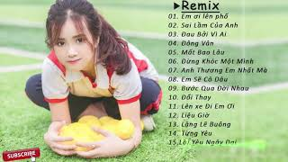 Top Nhạc*Em Ơi Lên Phố, Sai Lầm Của Anh Remix, Đông Vân Remix | Nhạc Trẻ EDM tik tok hay nhất 2019