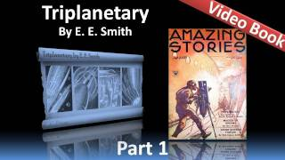 Part 1 - Triplanetary Audiobook by E. E. Smith (Chs 1-4)(Part 1 (Chs 1-4). Classic Literature VideoBook with synchronized text, interactive transcript, and closed captions in multiple languages. Audio courtesy of ..., 2012-02-07T09:26:02.000Z)