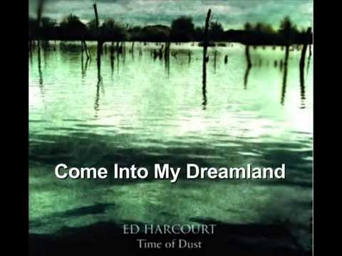 Ed Harcourt Come Into My Dreamland