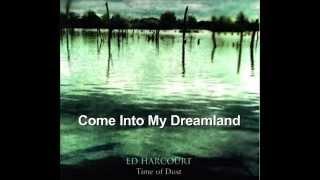 Ed Harcourt Come Into My Dreamland